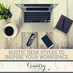 6 Rustic Desk Styles to Inspire Your Workspace